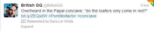 "Tweet from British GQ: ""Overheard at the papal conclave - do the loafers only come in red?"""