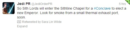 "Jedi PR says ""So Sith lords will enter the Sith-tine Chapel for a conclave to elect a new emperor. Look for smoke from a small thermal exhaust port soon."""