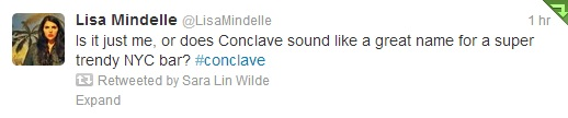 "Lisa Mindelle says, ""Is it just me, or does Conclave sound like a great name for a trendy NYC bar?"""
