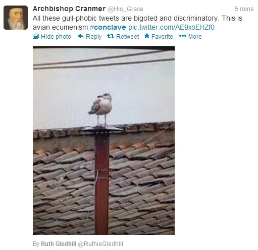 "A Tweet with a picture of a seagull on top of the Vatican chimney. Archbishop Cranmer says ""All these gull-phobes are bigoted and discriminatory. It's avian ecumenism."""